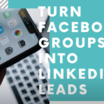 How to turn Facebook Groups into Linkedin Leads